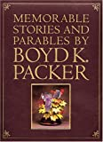 Memorable Stories and Parables by Boyd K. Packer, Boyd K. Packer, 1570083363