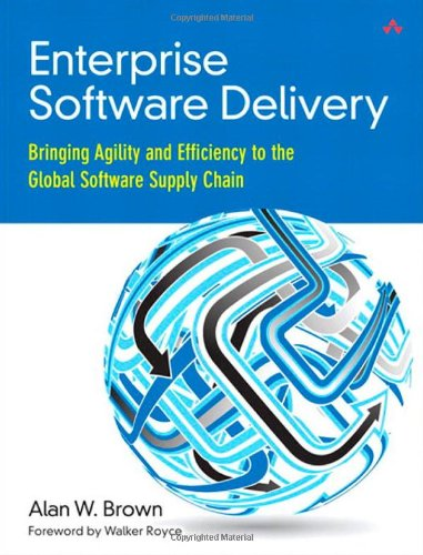 Enterprise Software Delivery: Bringing Agility and Efficiency to the Global Software Supply Chain - Enterprise Software Delivery