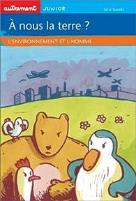 A nous la terre ? : L'Environnement et l'Homme par  Autrement