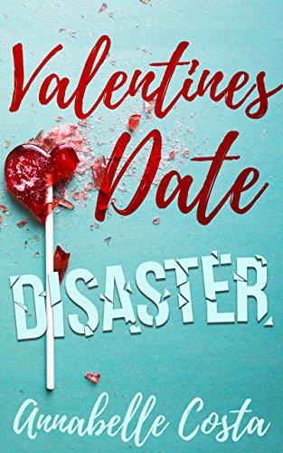 Valentine's Date Disaster: A Novelette (Dean and Callie Book - Dates Valentines