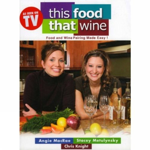 This Food, That Wine by Chris Knight, Angie MacRae, Stacey Metulynsky