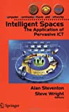 Intelligent Spaces : The Application of Pervasive ICT, Steventon, Alan, 1846280028