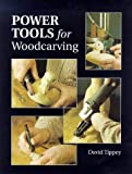 Power Tools for Woodcarving, David Tippey, 1861081049
