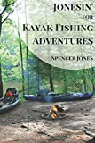 Jonesin' for Kayak Fishing Adventures: The essential guide accompanied by stories to help you chase your passion to the max!