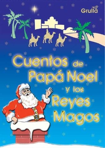 Cuentos De Papa Noel Y Los Reyes Magos / Stories of Santa Claus and the Three Kings (Spanish Edition) by LA Grulla