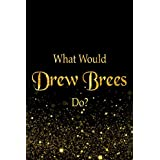 What Would Drew Brees Do?: Black and Gold Drew Brees Football Notebook