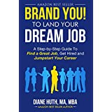 BRAND YOU! To Land Your Dream Job: A Step-by-Step Guide To Find A Great Job, Get Hired & Jumpstart Your Career