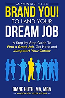 BRAND YOU! To Land Your Dream Job: A Step-by-Step Guide To Find A Great Job, Get Hired & Jumpstart Your Career (English Edition) de [Huth, Diane]
