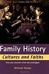 Family History Cultures and Faiths: How your ancestors lived and worshipped: Expert Advice to Speed Up Your Search