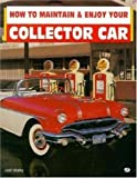 How to Maintain and Enjoy Your Collector Car, Josh Malks, 0760300569