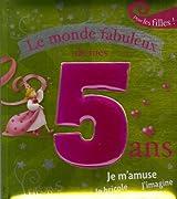 Le monde fabuleux de mes 5 ans : Pour les filles !