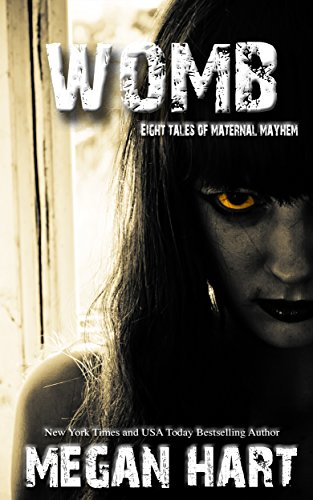 Womb: Eight Tales of Maternal Mayhem by [Hart, Megan]