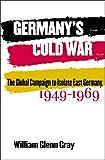 Germany's Cold War, William Glenn Gray, 0807827584