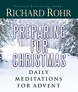 Preparing for Christmas: Daily Meditations for Advent by [Rohr, Richard]