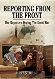 Reporting from the Front, Brian Best, 1473821177