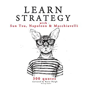 Learn Strategy with Sun Tzu, Napoleon and Machiavelli Audiobook