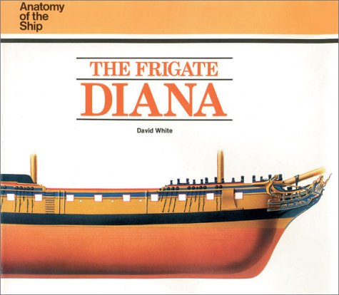 The Frigate Diana Anatomy Of The Ship David White 9780851773568