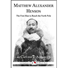 Matthew Alexander Henson: The First Man to Reach the North Pole (15-Minute Books Book 602)