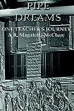 Pipe Dreams, A. R. Magaletta McClure, 1403334757