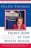 Front cover for the book Front Row at the White House : My Life and Times by Helen Thomas