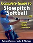 Complete Guide to Slowpitch Softball:...