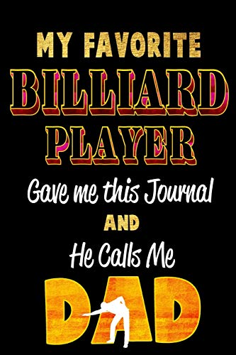 My Favorite Billiard Player Gave Me this Journal and He calls me DAD: Blank Lined 6x9 Keepsake Journal/Notebooks for Fathers day Birthday, ... Gifts by Sons and Daughters who play Billiard por Lovely Hearts Publishing