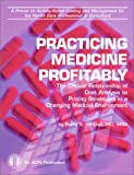 Practicing Medicine Profitably : The Critical Relationship of Cost Analysis to Pricing Strategies in a Changing Medical Environment, Barry S. Verkauf, 0924674822