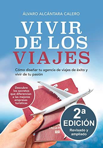 Vivir de los viajes: Cómo diseñar tu agencia de viajes de éxito y vivir de tu pasión (Spanish Edition)