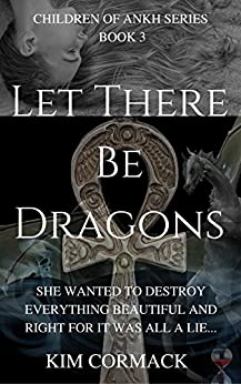 Let There Be Dragons (The Children of Ankh Book 3) by [Cormack, Kim]