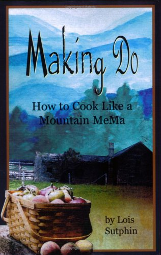 Read Online Making Do: How to Cook Like a Mountain Mema ebook