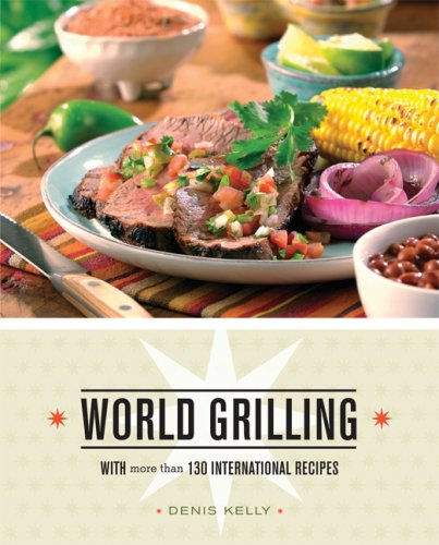 World Grilling: With More Than 130 International Recipes