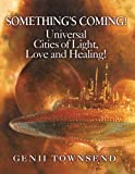 img - for SOMETHING'S COMING! Universal Cities of Love, Light and Healing! book / textbook / text book