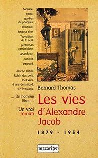 Les vies d'alexandre jacob (1879-1954), mousse, voleur, anarchiste, bagnard... par Bernard Thomas