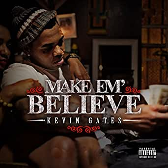 Make Em Believe [Explicit] by Kevin Gates on Amazon Music