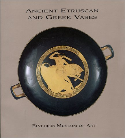 Ancient Etruscan and Greek Vases in the Elvehjem Museum of Art (Chazen Museum of Art Catalogs) pdf epub