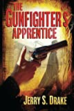 The Gunfighter's Apprentice, Jerry S. Drake, 1477814868