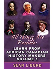 All Things Are Possible: Learn from African Canadian History Makers Volume 1