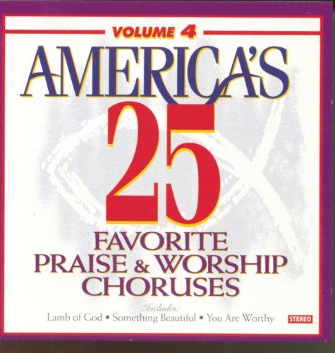 Praise And Worship Chorus - America's 25 Favorite Praise & Worship Choruses, Vol. 4