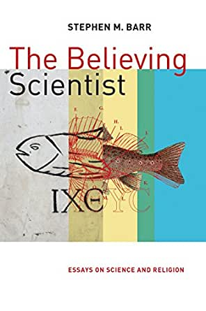 the believing scientist essays on science and religion   kindle  buying options