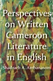 Perspectives on Written Cameroon Literature in English, A. Ambanasom, 9956728292