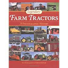 Legendary Farm Tractors: A Photographic History