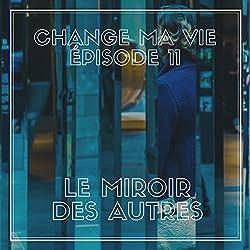 Le miroir des autres (Change ma vie 11)