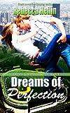 Dreams of Perfection (Dreams Come True Book 1)
