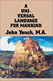 Universal Language for Mankind, Jackson D Yench, 0595654517