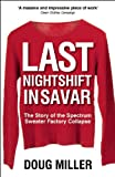 Last Nightshift in Savar : The Story of the Spectrum Sweater Factory Collapse, Miller, Doug, 0857160397
