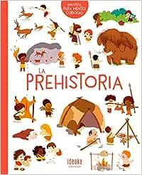 La prehistoria (IDEAKA): Amazon.es: Benoist, Cécile, Amsallem, Baptiste, Bécue, Benjamin, Convert, Hélène, Mercier, Julie, Gallo Krahe, Elena: Libros