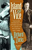 Island of Vice: Theodore Roosevelt's Doomed Quest to Clean Up Sin-Loving New York by Richard Zacks (2012-03-13)