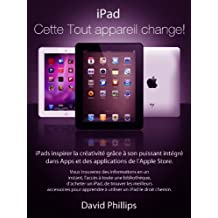 iPad :  Ce dispositif change tout!! (French Edition)