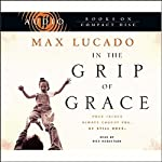 In the Grip of Grace | Max Lucado
