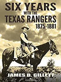 Six Years With The Texas Rangers: 1875-1881 by James B. Gillett ebook deal